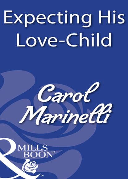 CAROL MARINELLI Expecting His Love-Child carol marinelli his pregnant mistress