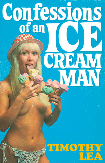 Timothy Lea Confessions of an Ice Cream Man life on the ice