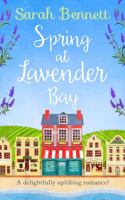 Sarah Bennett Spring at Lavender Bay: A delightfully uplifting holiday romance for 2018! sarah bennett spring at lavender bay