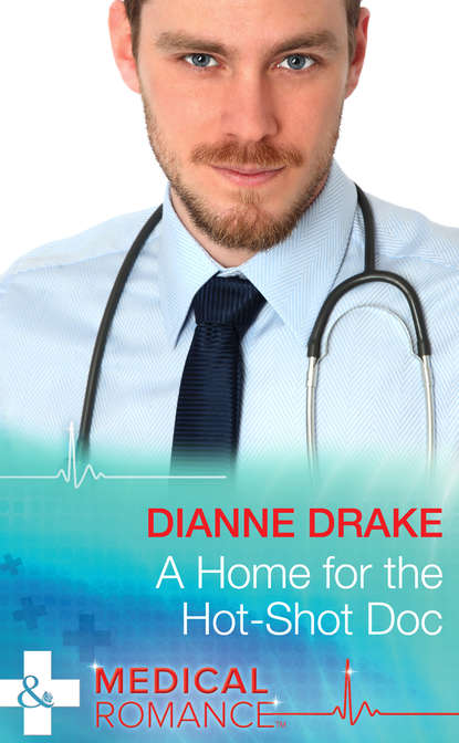 Dianne Drake A Home for the Hot-Shot Doc beautiful south beautiful south 0898 beautiful south
