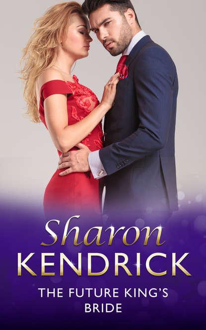 Sharon Kendrick The Future King's Bride sharon kendrick seize the day