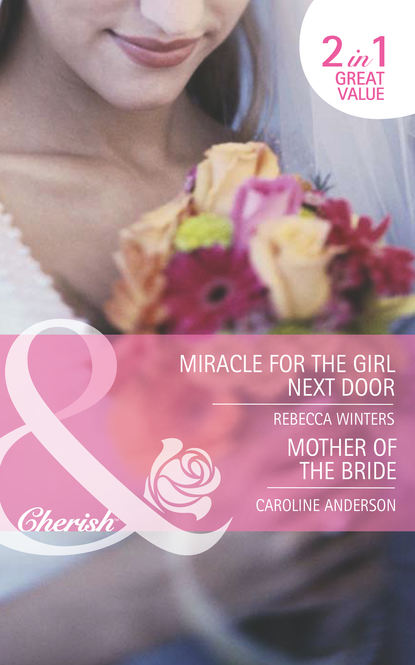 Rebecca Winters Miracle for the Girl Next Door / Mother of the Bride: Miracle for the Girl Next Door caroline anderson their christmas family miracle