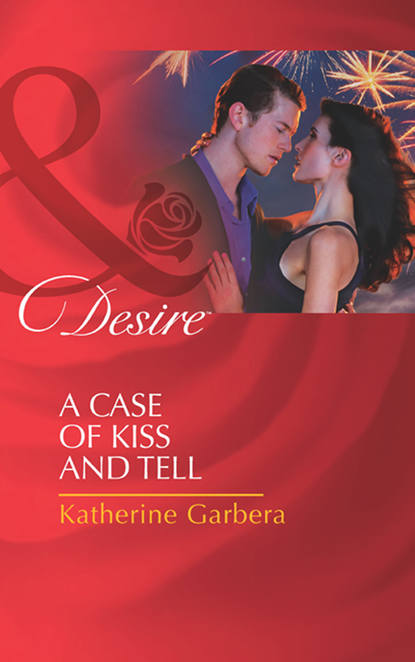 Katherine Garbera A Case of Kiss and Tell шэрон кендрик kiss and tell