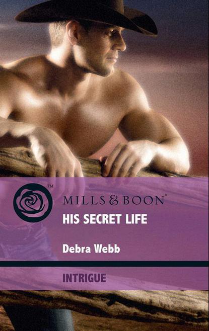 Debra Webb His Secret Life jane tyson clement the secret flower