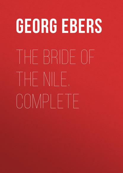 Georg Ebers The Bride of the Nile. Complete georg ebers the greatest historical novels of georg ebers