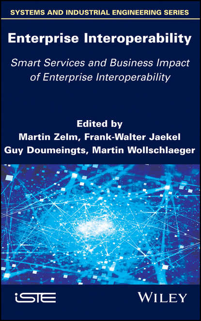 Martin Zelm Enterprise Interoperability: Smart Services and Business Impact of Enterprise Interoperability группа авторов enterprise interoperability
