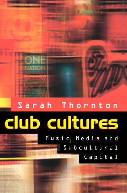 Sarah Thornton Club Cultures sarah thornton club cultures