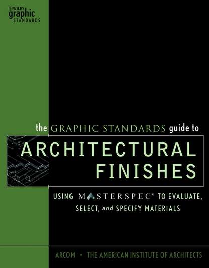 The American Institute of Architects The Graphic Standards Guide to Architectural Finishes keith e hedges architectural graphic standards