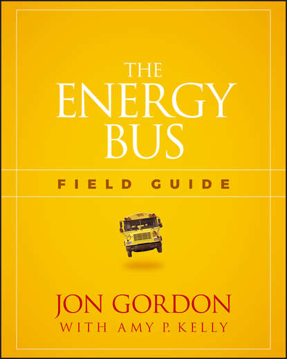 Jon Gordon The Energy Bus Field Guide the road to a positive life