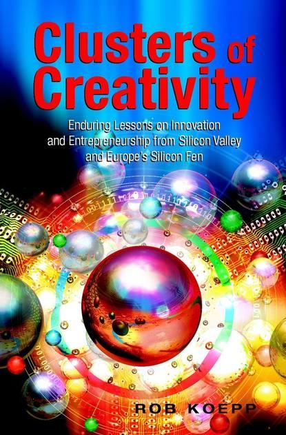Группа авторов Clusters of Creativity john dearie where the jobs are entrepreneurship and the soul of the american economy