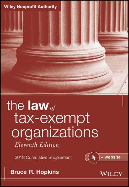 Группа авторов The Law of Tax-Exempt Organizations, 2018 Cumulative Supplement группа авторов the tax law of unrelated business for nonprofit organizations