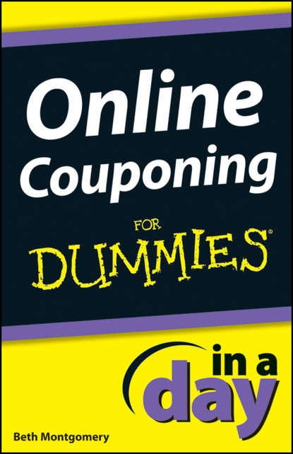 Фото - Beth Montgomery Online Couponing In a Day For Dummies jim kukral f attention this book will make you money how to use attention getting online marketing to increase your revenue