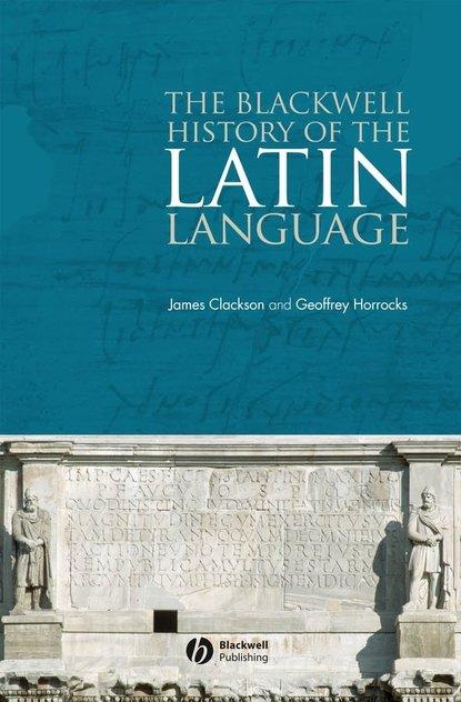 James Clackson The Blackwell History of the Latin Language james clackson a companion to the latin language