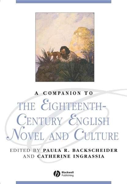 Catherine Ingrassia A Companion to the Eighteenth-Century English Novel and Culture недорого
