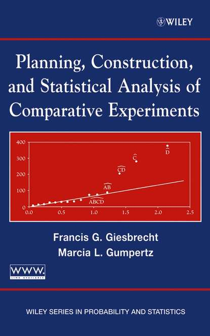 Francis Giesbrecht G. Planning, Construction, and Statistical Analysis of Comparative Experiments недорого
