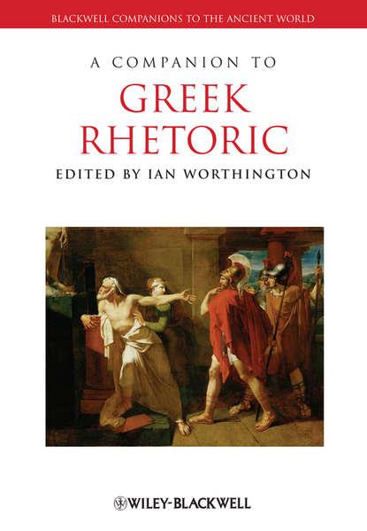 Фото - Группа авторов A Companion to Greek Rhetoric jon hall a companion to roman rhetoric