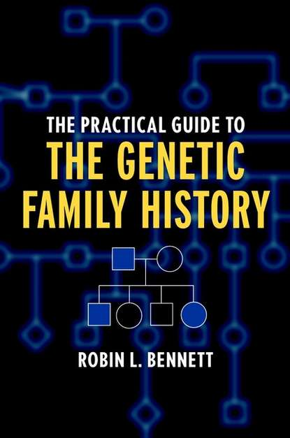 Группа авторов The Practical Guide to the Genetic Family History grainne smith anorexia and bulimia in the family one parent s practical guide to recovery