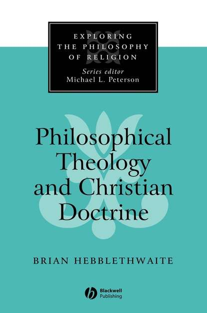Группа авторов Philosophical Theology and Christian Doctrine humphrey william a digest of the doctrine of s thomas on the incarnation
