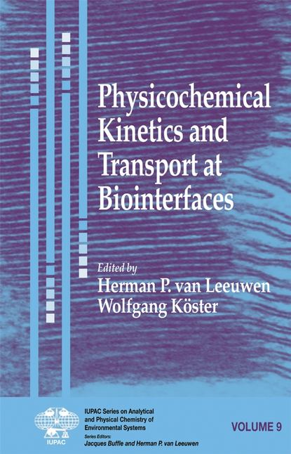 Фото - Herman Leeuwen P.Van Physicochemical Kinetics and Transport at Biointerfaces prof senesi nicola biophysico chemical processes involving natural nonliving organic matter in environmental systems