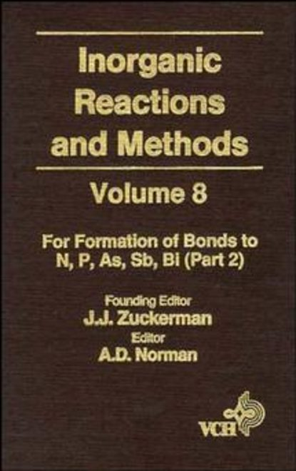 A. Norman D. Inorganic Reactions and Methods, The Formation of Bonds to N, P, As, Sb, Bi (Part 2) a norman d inorganic reactions and methods the formation of bonds to o s se te po part 2