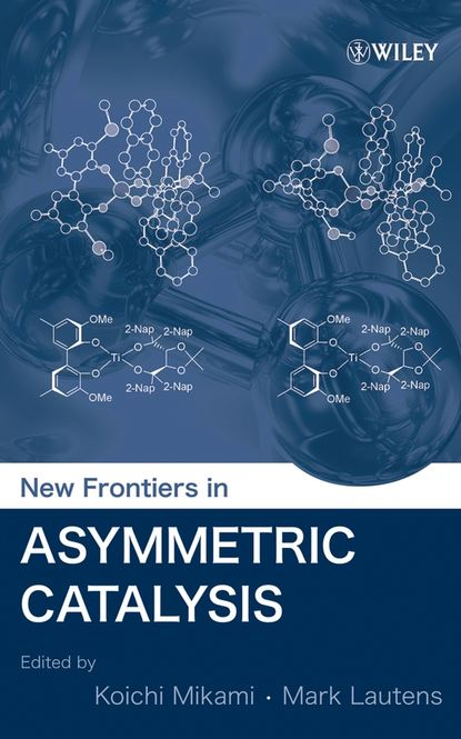 Фото - Koichi Mikami New Frontiers in Asymmetric Catalysis jian zhou multicatalyst system in asymmetric catalysis