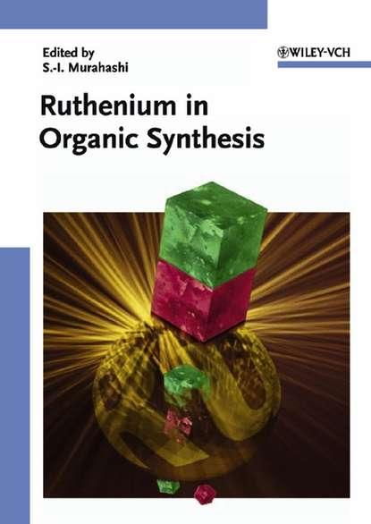 Фото - Группа авторов Ruthenium in Organic Synthesis hartwig john f catalyzed carbon heteroatom bond formation