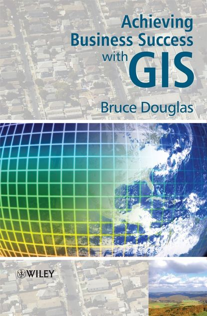 Bruce Douglas Achieving Business Success with GIS gis data sources