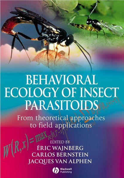 Eric Wajnberg Behavioural Ecology of Insect Parasitoids the parasitoid