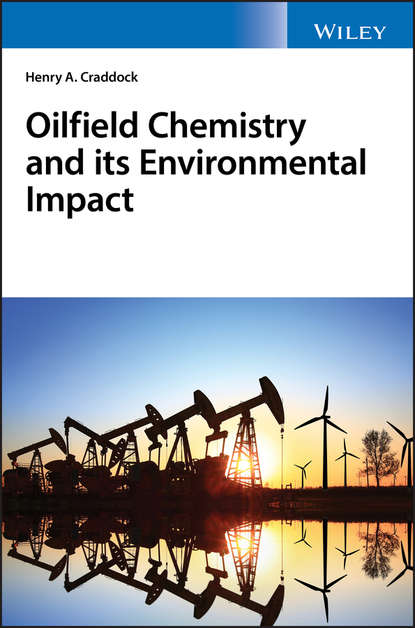 Henry Craddock A. Oilfield Chemistry and its Environmental Impact группа авторов chemistry in the oil industry vii
