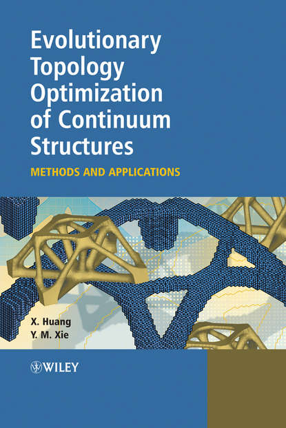 Xiaodong Huang Evolutionary Topology Optimization of Continuum Structures hojjat adeli cost optimization of structures