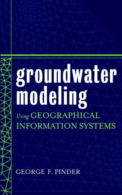 George Pinder F. Groundwater Modeling Using Geographical Information Systems jack dangermond introducing geographic information systems with arcgis a workbook approach to learning gis