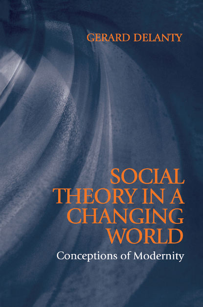 Фото - Gerard Delanty Social Theory in a Changing World группа авторов critical realism and humanity in the social sciences
