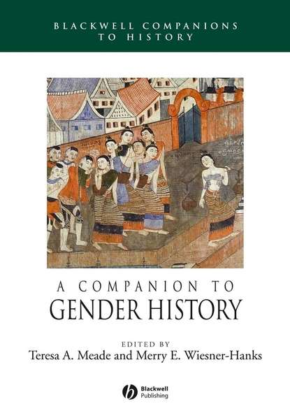Merry E. Wiesner-Hanks A Companion to Gender History rosalind miles the women's history of the world