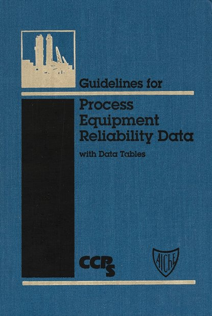CCPS (Center for Chemical Process Safety) Guidelines for Process Equipment Reliability Data, with Data Tables ccps center for chemical process safety guidelines for chemical reactivity evaluation and application to process design