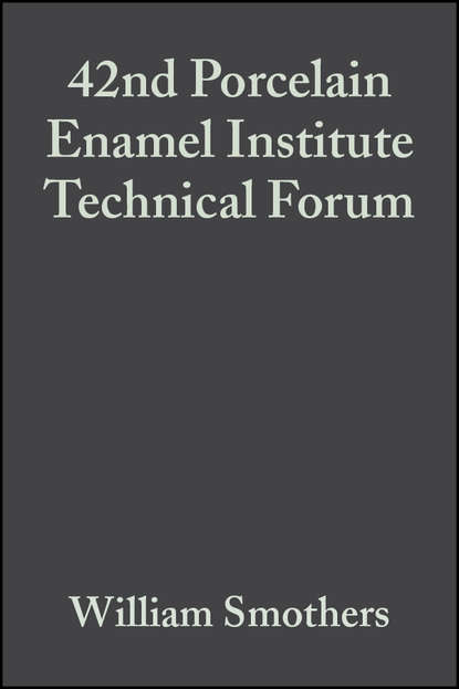 William Smothers J. 42nd Porcelain Enamel Institute Technical Forum william smothers j refractories
