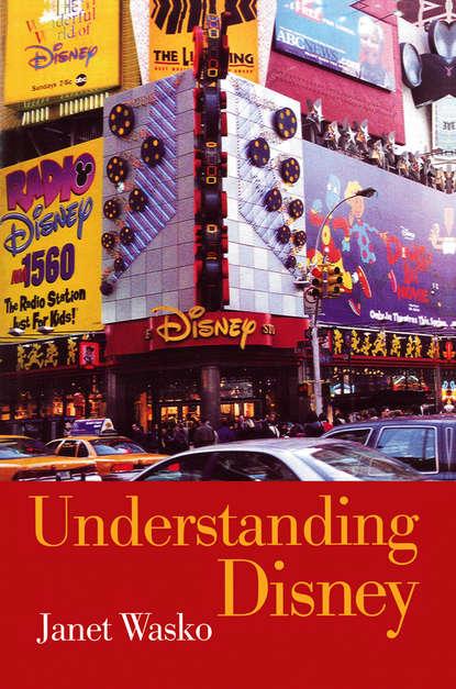 Фото - Janet Wasko Understanding Disney the unofficial guide® to walt disney