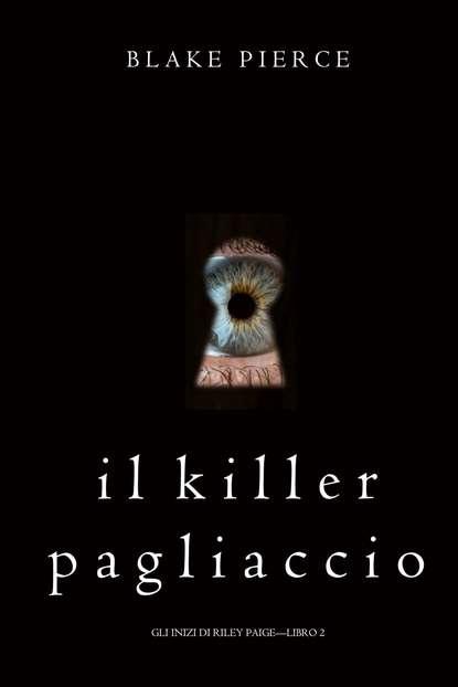 Фото - Блейк Пирс Il Killer Pagliaccio блейк пирс la clessidra del killer