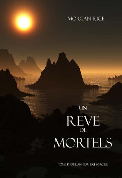 Морган Райс Un Reve de Mortels francois comelin voyage pour la redemption des captifs aux royaumes d alger et de tunis