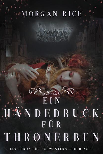 Фото - Морган Райс Ein Händedruck für Thronerben svenja mund zwei schwestern und ein harter mann erotischer roman