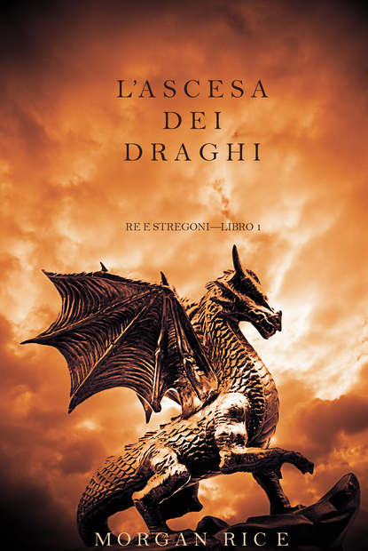 Морган Райс L'ascesa dei Draghi морган райс un regno d'acciaio