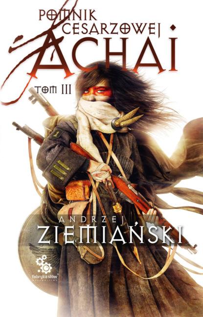 Фото - Andrzej Ziemiański Pomnik Cesarzowej Achai – Tom 3 (z autografem autora) andrzej ziemiański achaja – tom 2