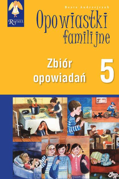 Beata Andrzejczuk Opowiastki familijne (5) - zbiór opowiadań beata andrzejczuk opowiastki familijne 1 zbiór opowiadań