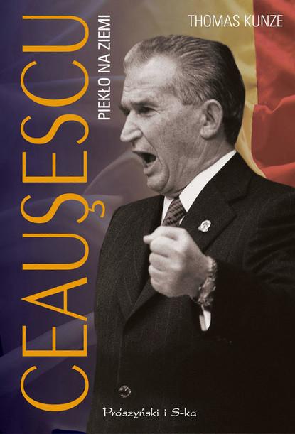 Thomas Kunze Ceausescu. Piekło na ziemi недорого