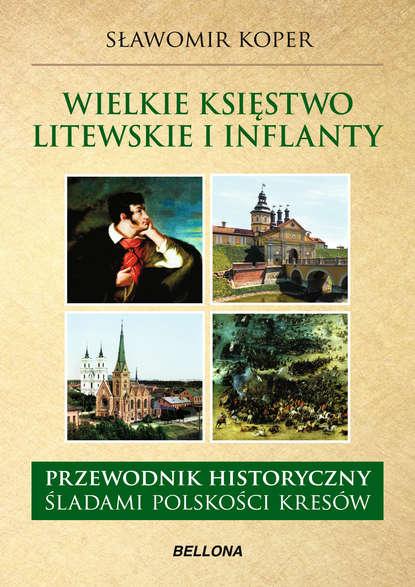 Фото - Sławomir Koper Wielkie księstwo Litewskie i Inflanty sławomir koper józef piłsudski człowiek i polityk