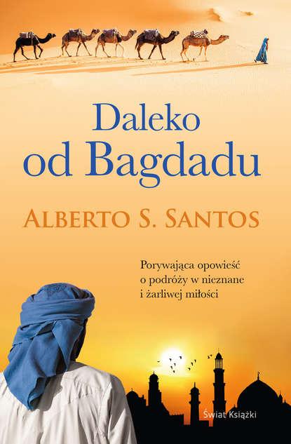 Alberto S. Santos Daleko od Bagdadu alberto s santos amantes de buenos aires
