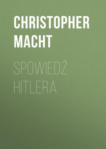 Christopher Macht Spowiedź Hitlera. Szczera rozmowa z Żydem christopher macht spowiedź hitlera szczera rozmowa z żydem
