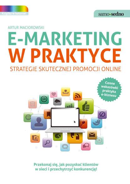 Фото - Artur Maciorowski Samo Sedno - E-marketing w praktyce. Strategie skutecznej promocji online suzie hayman samo sedno wychowujemy nastolatka