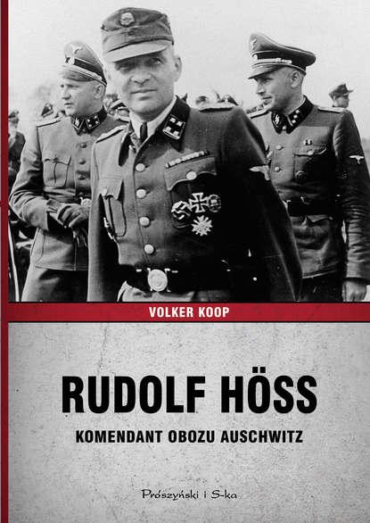 Фото - Volker Koop Rudolf Höss. Komendant obozu Auschwitz volker koop bormann