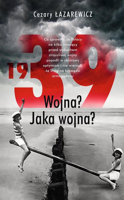 Cezary Łazarewicz 1939. Wojna? Jaka wojna? sir max hastings tajna wojna 1939 1945