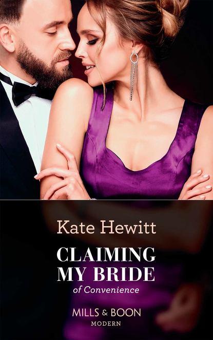Кейт Хьюит Claiming My Bride Of Convenience кейт хьюит the greek tycoon s convenient bride